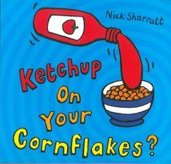 Scholastic『Ketchup on Your Cornflakes? Nick Sharratt』